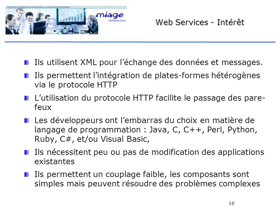 Web Services - Intérêt Ils utilisent XML pour l'échange des données et messages.