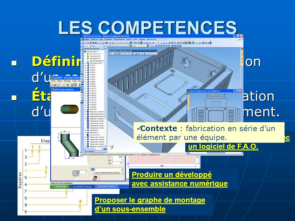 LES COMPETENCESÉlaborer un programme avec un logiciel de F.A.O. Définir le processus de réalisation d'un sous-ensemble.
