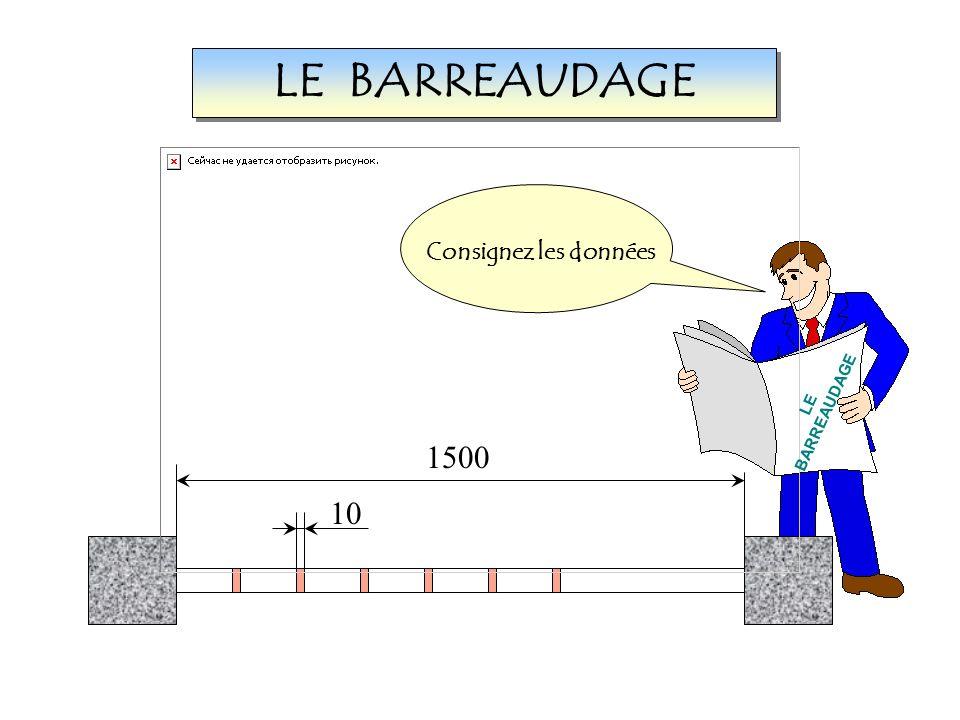 LE BARREAUDAGE 1500 10 Voici une application Consignez les données