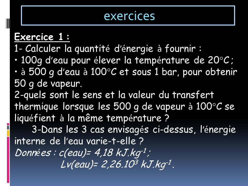 exercices Exercice 1 : 1- Calculer la quantité d'énergie à fournir :