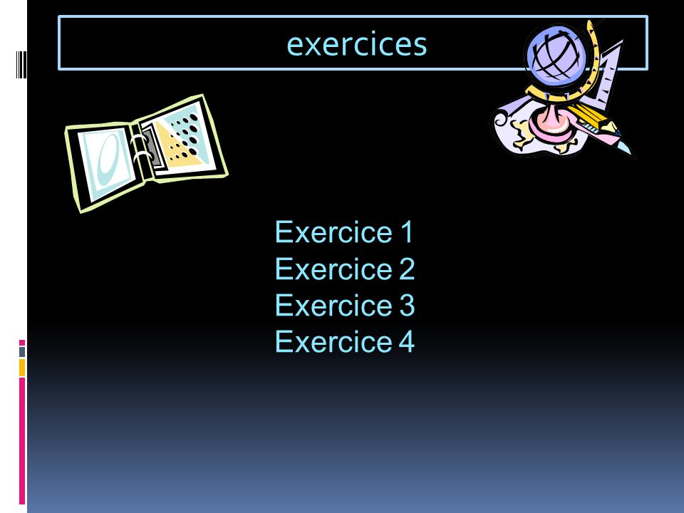 exercices Exercice 1 Exercice 2 Exercice 3 Exercice 4