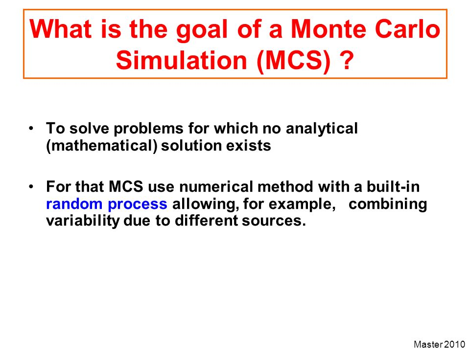 What is the goal of a Monte Carlo Simulation (MCS)