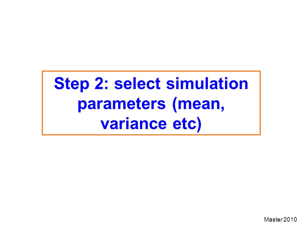 Step 2: select simulation parameters (mean, variance etc)