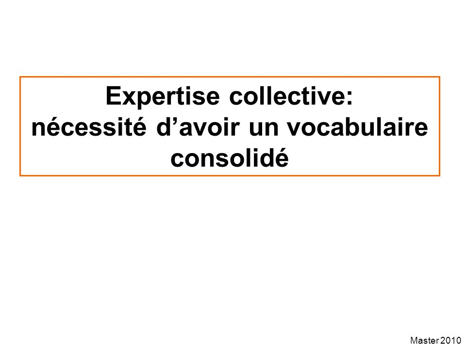 Expertise collective: nécessité d'avoir un vocabulaire consolidé