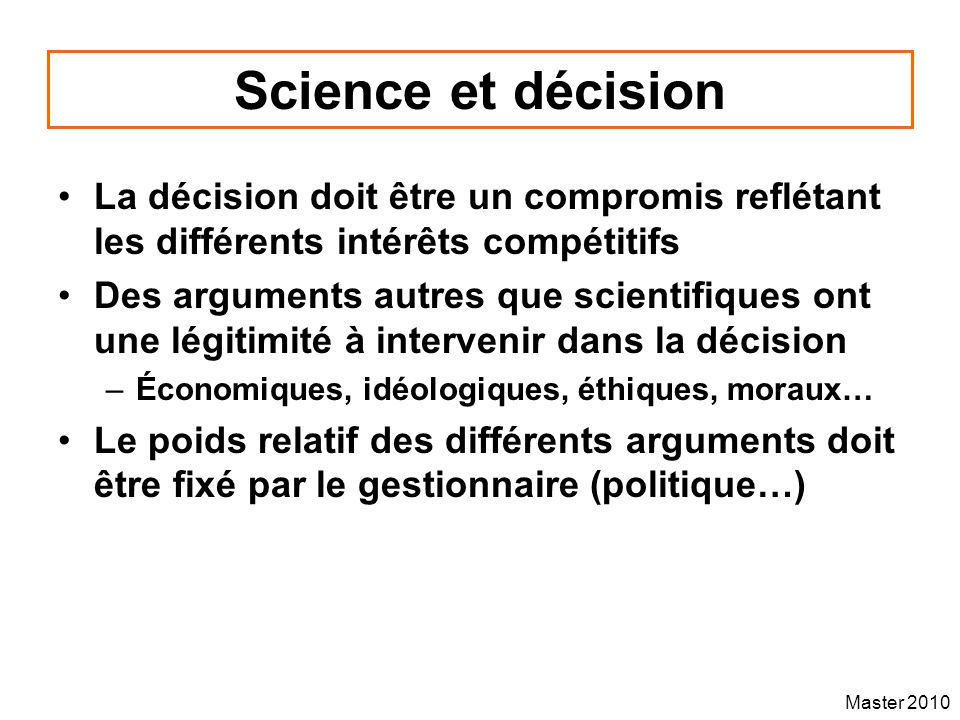 Science et décision La décision doit être un compromis reflétant les différents intérêts compétitifs.