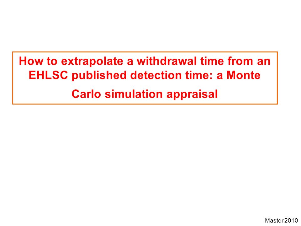 How to extrapolate a withdrawal time from an EHLSC published detection time: a Monte Carlo simulation appraisal