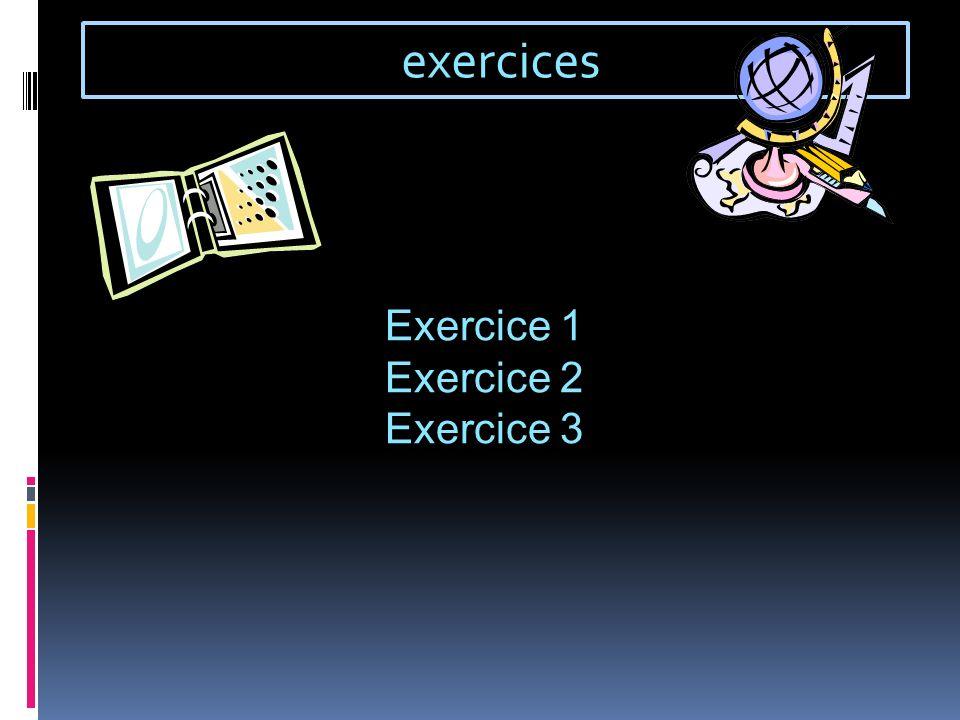 exercices Exercice 1 Exercice 2 Exercice 3