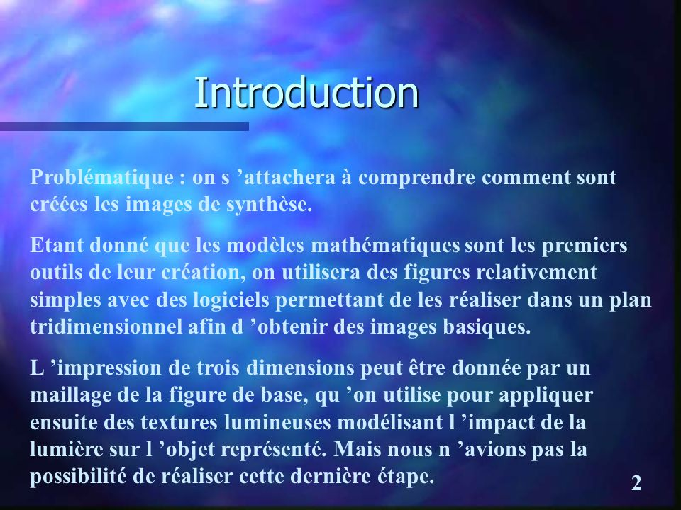 Introduction Problématique : on s 'attachera à comprendre comment sont créées les images de synthèse.