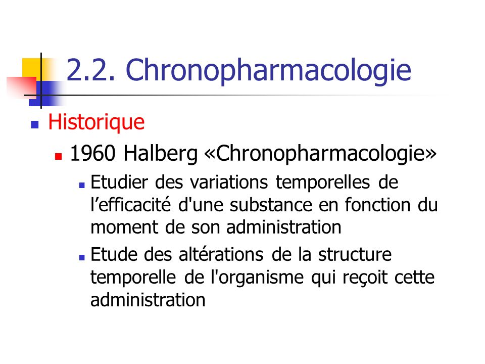 2.2. Chronopharmacologie Historique 1960 Halberg «Chronopharmacologie»