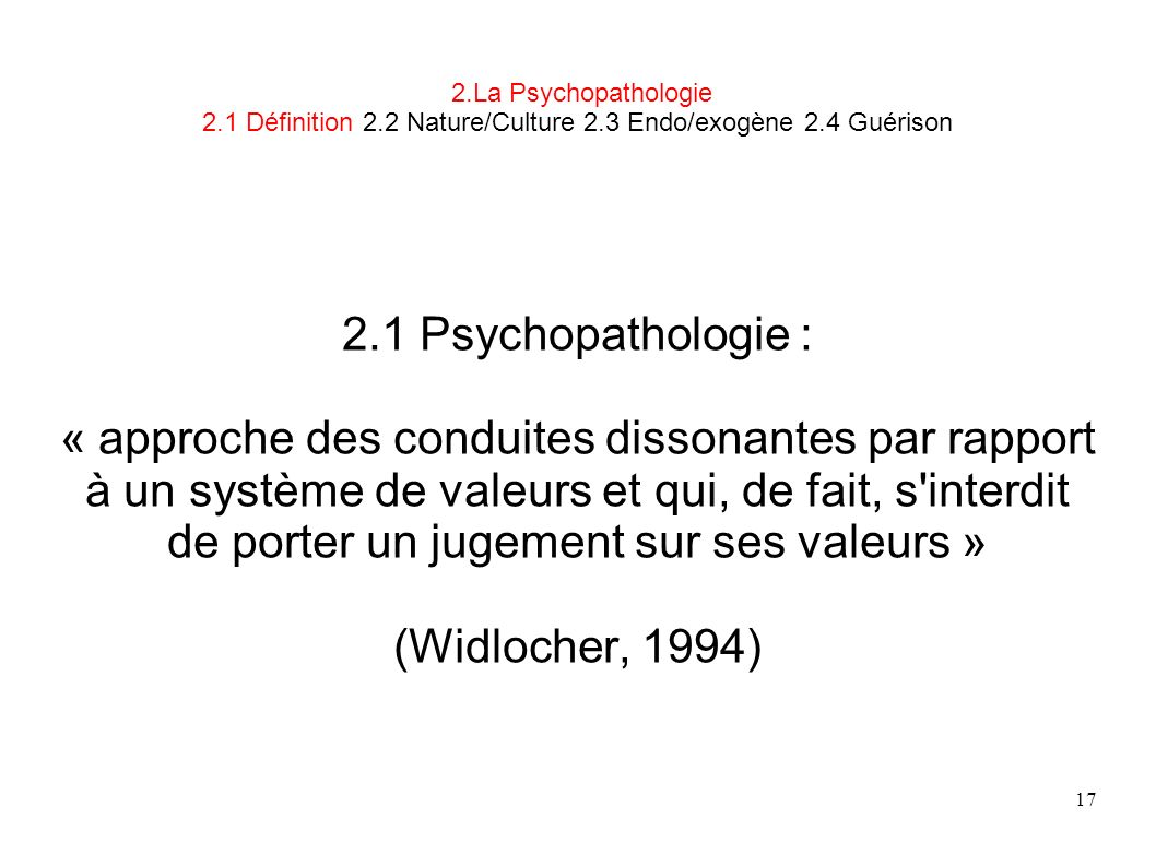 L1 IFSI UE 11.S1 2009-2010 CM1 M. Kuehn, MCU ULCO. 2.La Psychopathologie 2.1 Définition 2.2 Nature/Culture 2.3 Endo/exogène 2.4 Guérison.