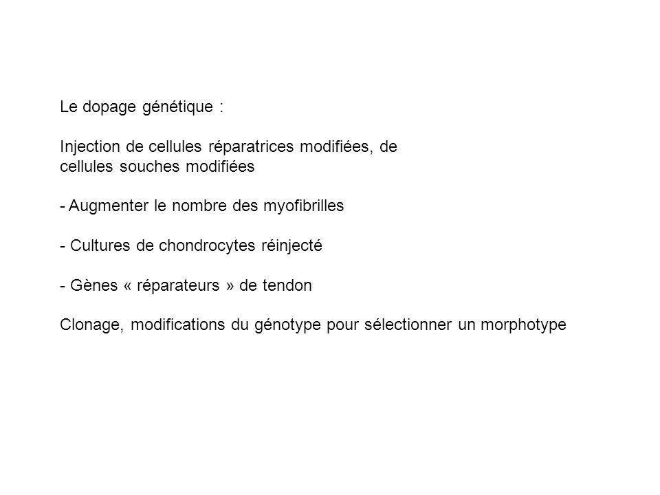 Le dopage génétique : Injection de cellules réparatrices modifiées, de. cellules souches modifiées.