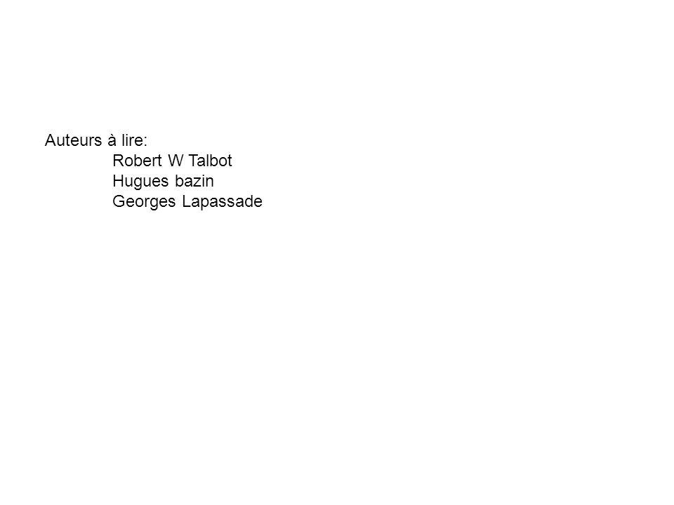 Auteurs à lire: Robert W Talbot Hugues bazin Georges Lapassade