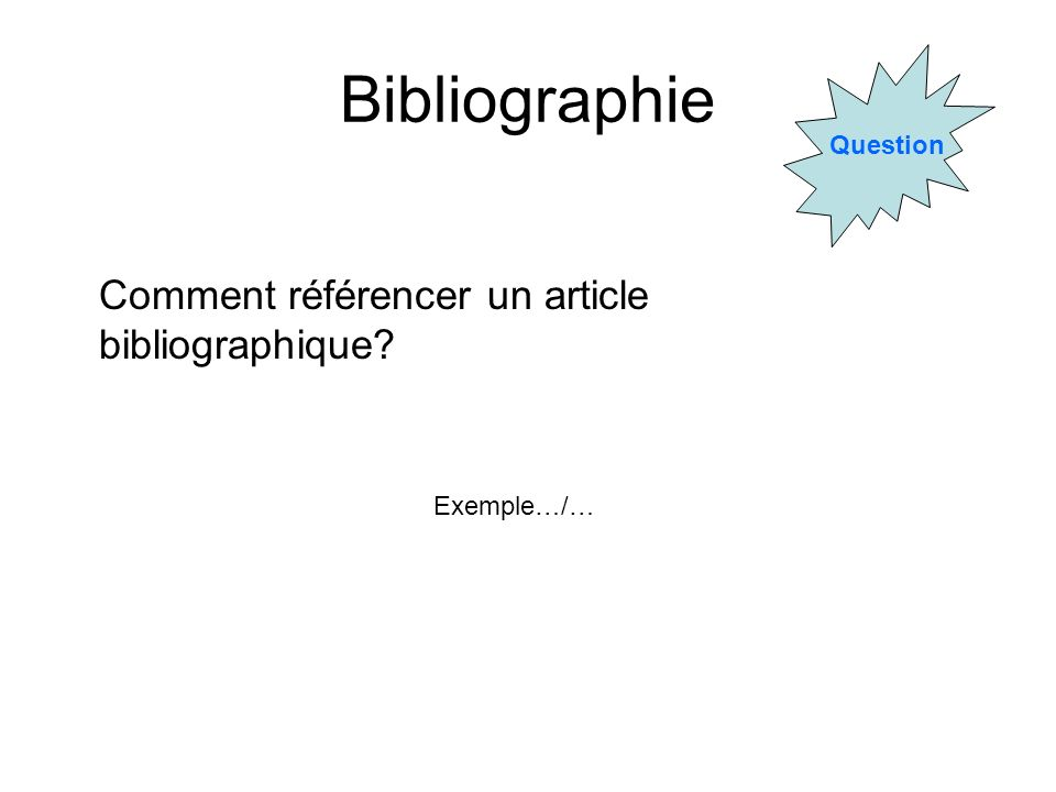 Bibliographie Comment référencer un article bibliographique Question