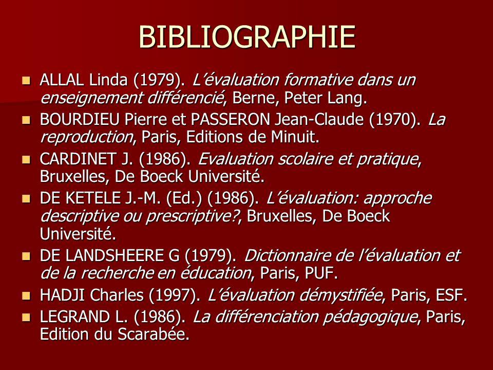 BIBLIOGRAPHIE ALLAL Linda (1979). L'évaluation formative dans un enseignement différencié, Berne, Peter Lang.