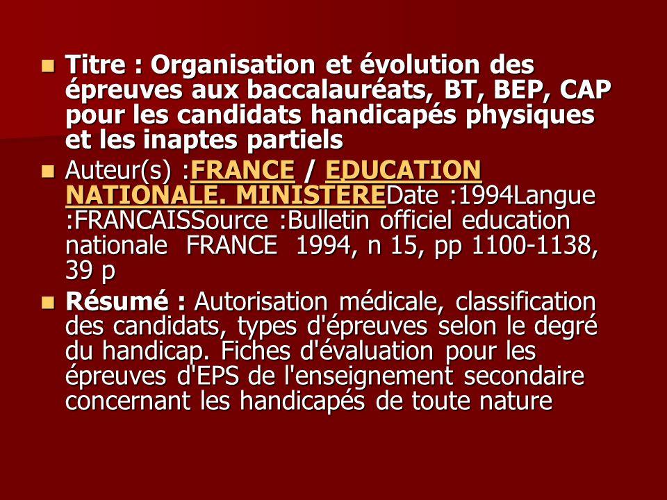 Titre : Organisation et évolution des épreuves aux baccalauréats, BT, BEP, CAP pour les candidats handicapés physiques et les inaptes partiels