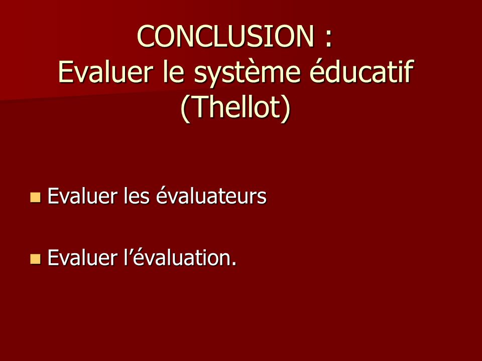 CONCLUSION : Evaluer le système éducatif (Thellot)