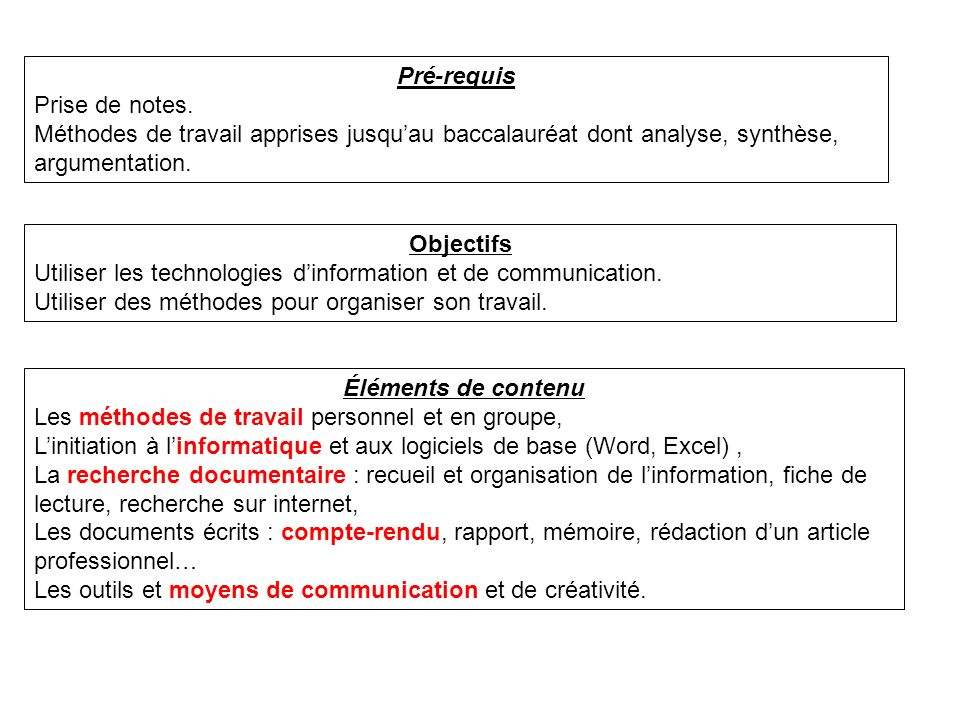 Pré-requis Prise de notes. Méthodes de travail apprises jusqu'au baccalauréat dont analyse, synthèse, argumentation.