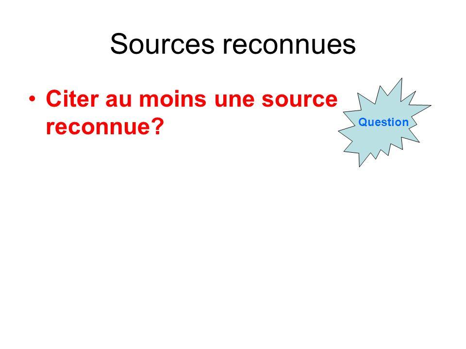 Sources reconnues Question Citer au moins une source reconnue