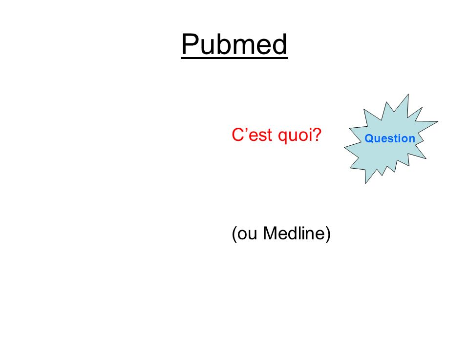 Pubmed Question C'est quoi (ou Medline)