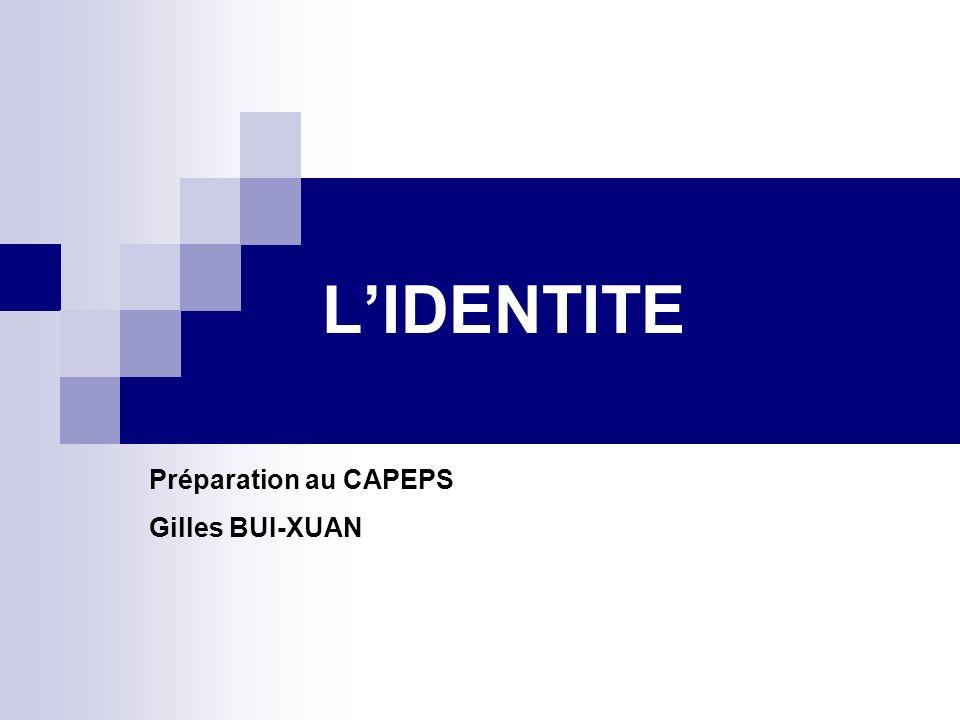 L'IDENTITE Préparation au CAPEPS Gilles BUI-XUAN
