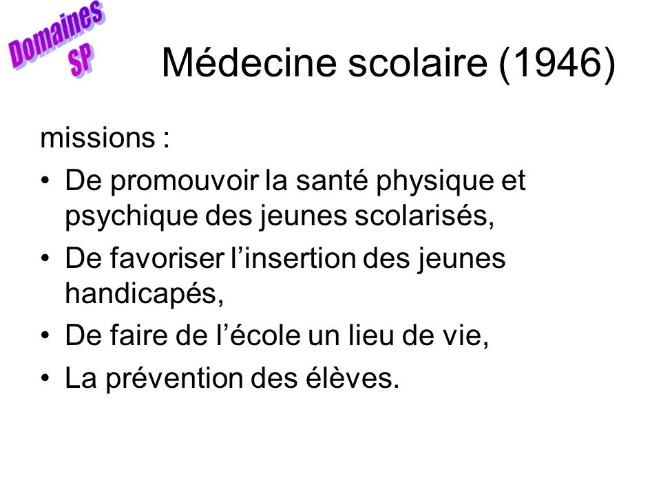 Médecine scolaire (1946) Domaines SP missions :