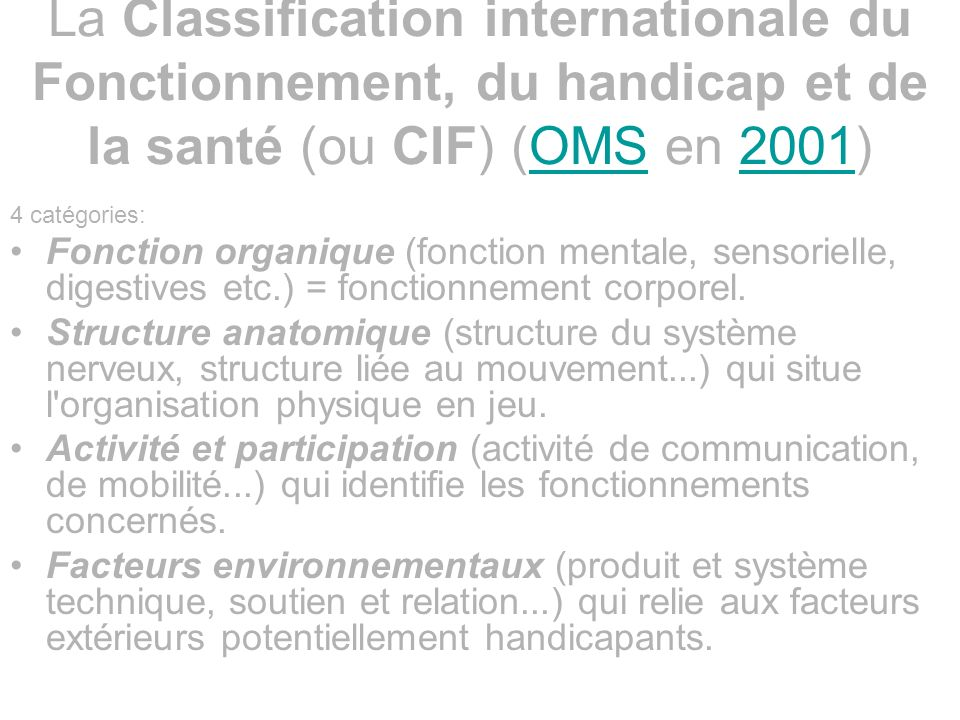 La Classification internationale du Fonctionnement, du handicap et de la santé (ou CIF) (OMS en 2001)