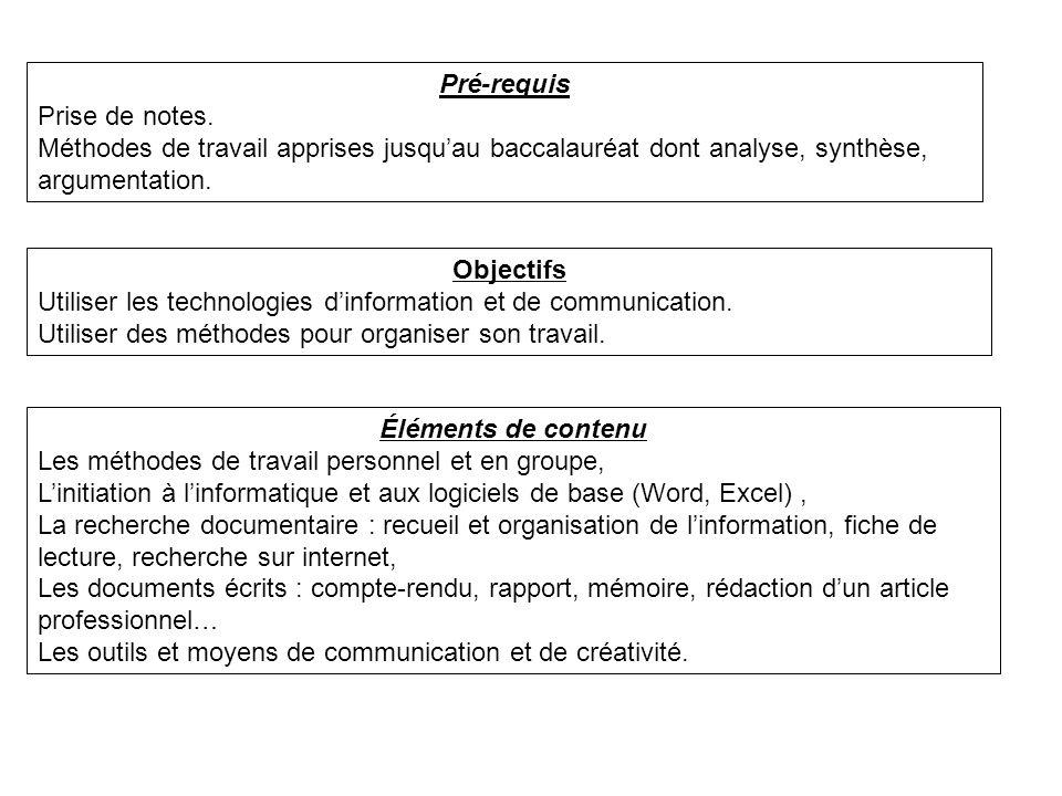 Pré-requisPrise de notes. Méthodes de travail apprises jusqu'au baccalauréat dont analyse, synthèse, argumentation.