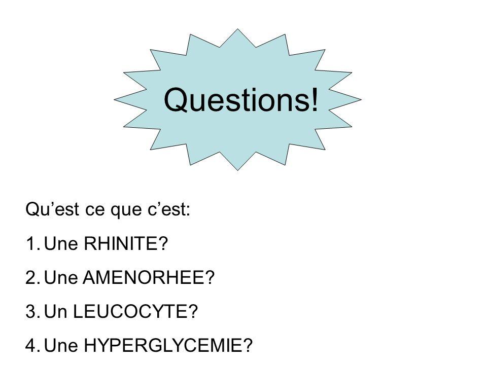 Questions! Qu'est ce que c'est: Une RHINITE Une AMENORHEE