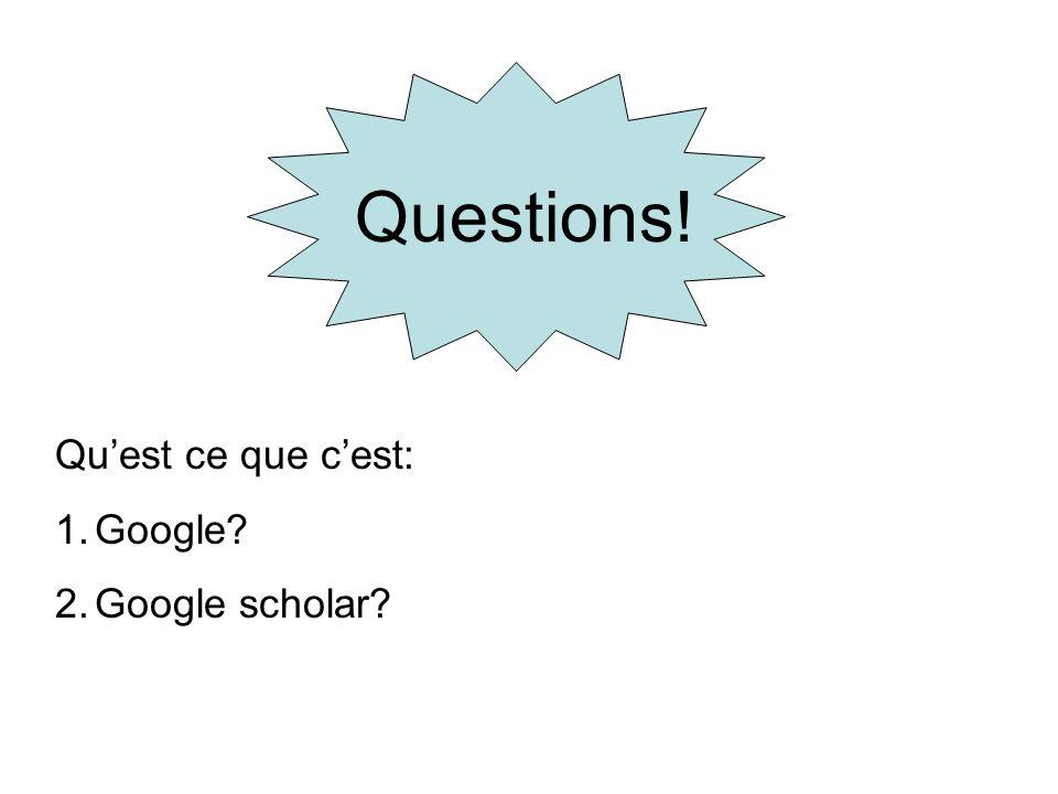 Questions! Qu'est ce que c'est: Google Google scholar