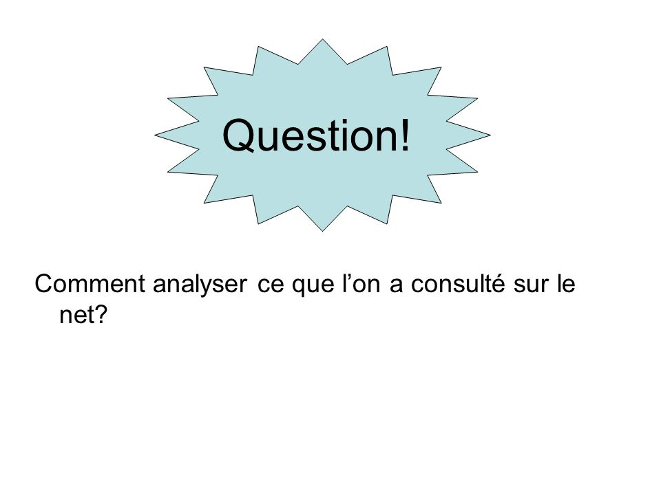 Question! Comment analyser ce que l'on a consulté sur le net