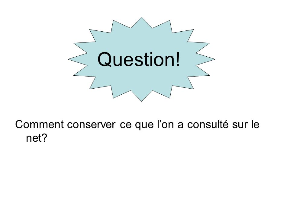Question! Comment conserver ce que l'on a consulté sur le net