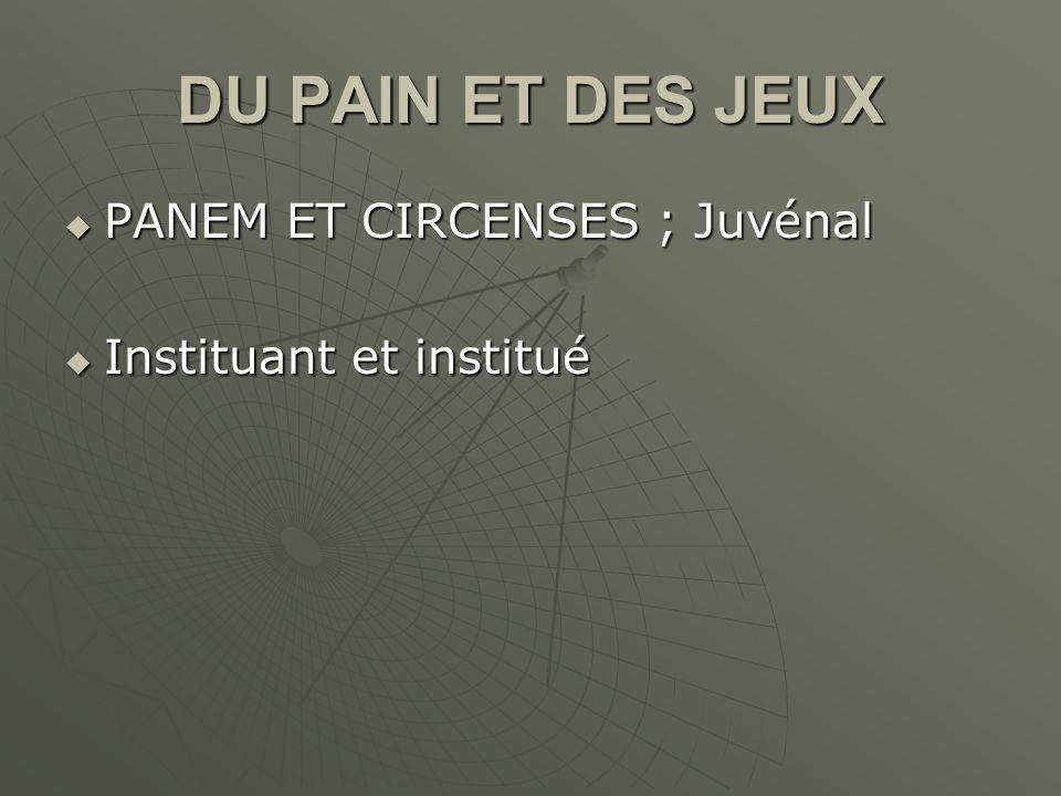DU PAIN ET DES JEUX PANEM ET CIRCENSES ; Juvénal