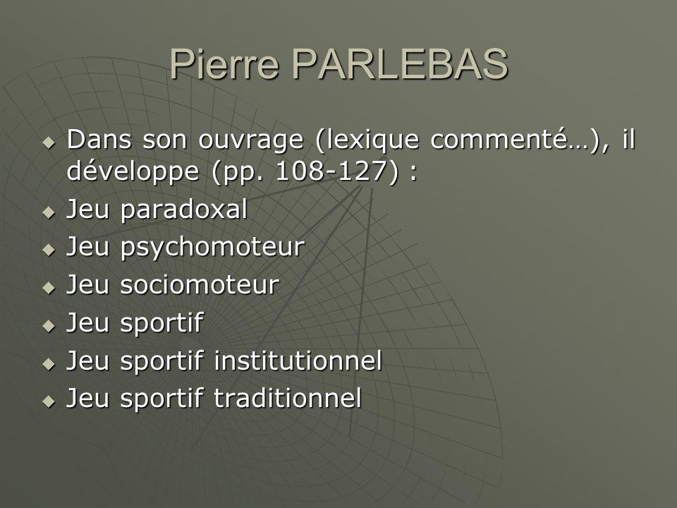 Pierre PARLEBAS Dans son ouvrage (lexique commenté…), il développe (pp. 108-127) : Jeu paradoxal. Jeu psychomoteur.