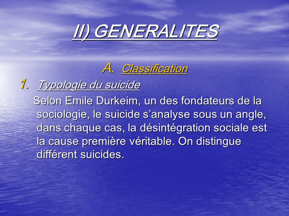 II) GENERALITES Classification Typologie du suicide
