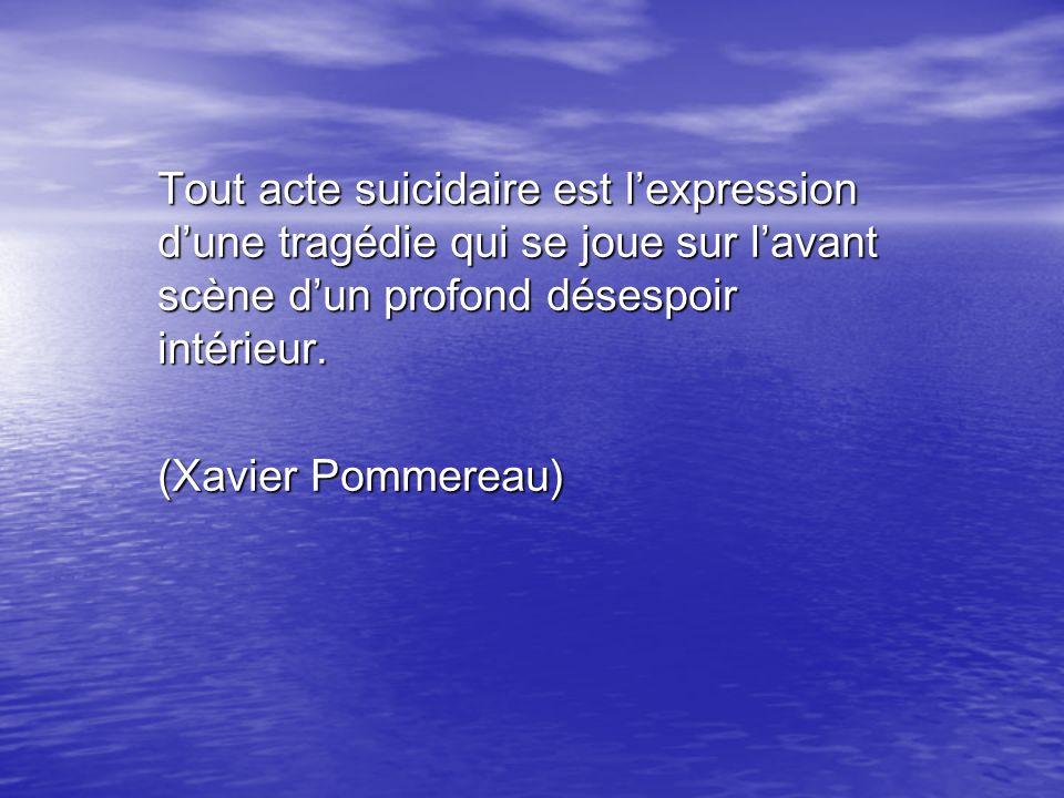 Tout acte suicidaire est l'expression d'une tragédie qui se joue sur l'avant scène d'un profond désespoir intérieur.