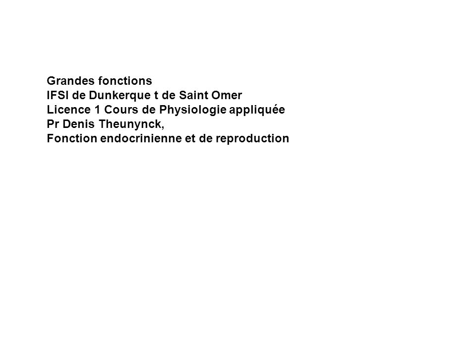 Grandes fonctionsIFSI de Dunkerque t de Saint Omer. Licence 1 Cours de Physiologie appliquée. Pr Denis Theunynck,