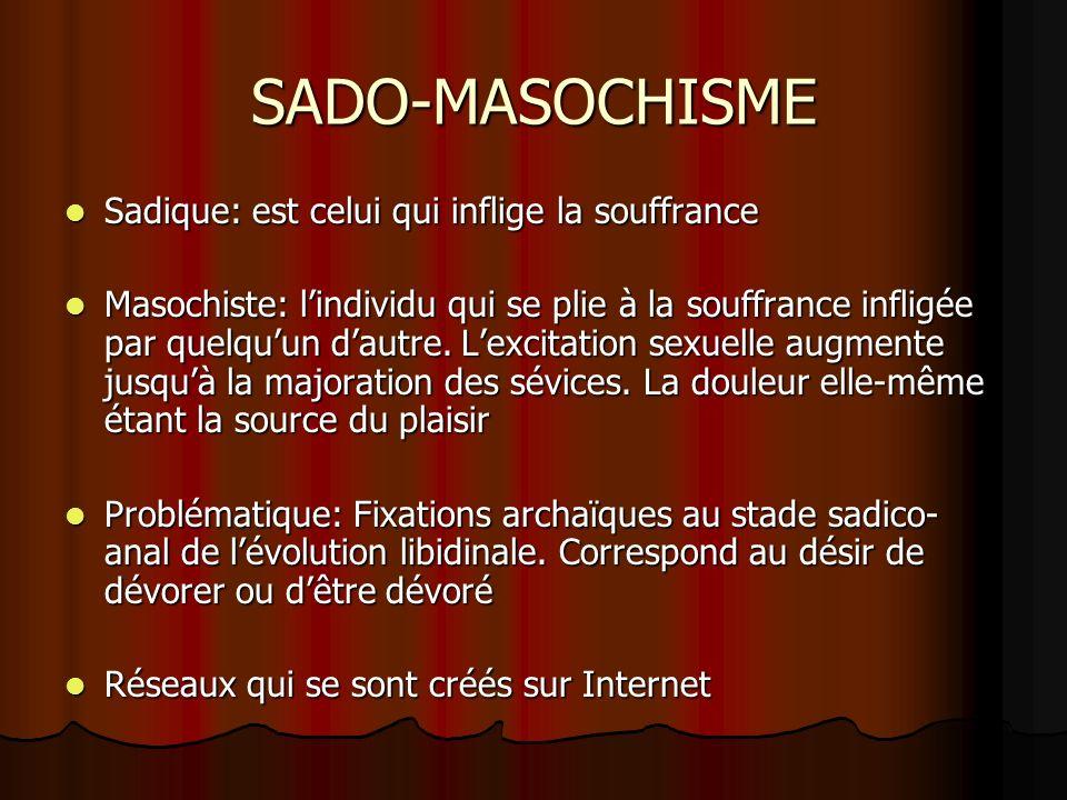 SADO-MASOCHISME Sadique: est celui qui inflige la souffrance