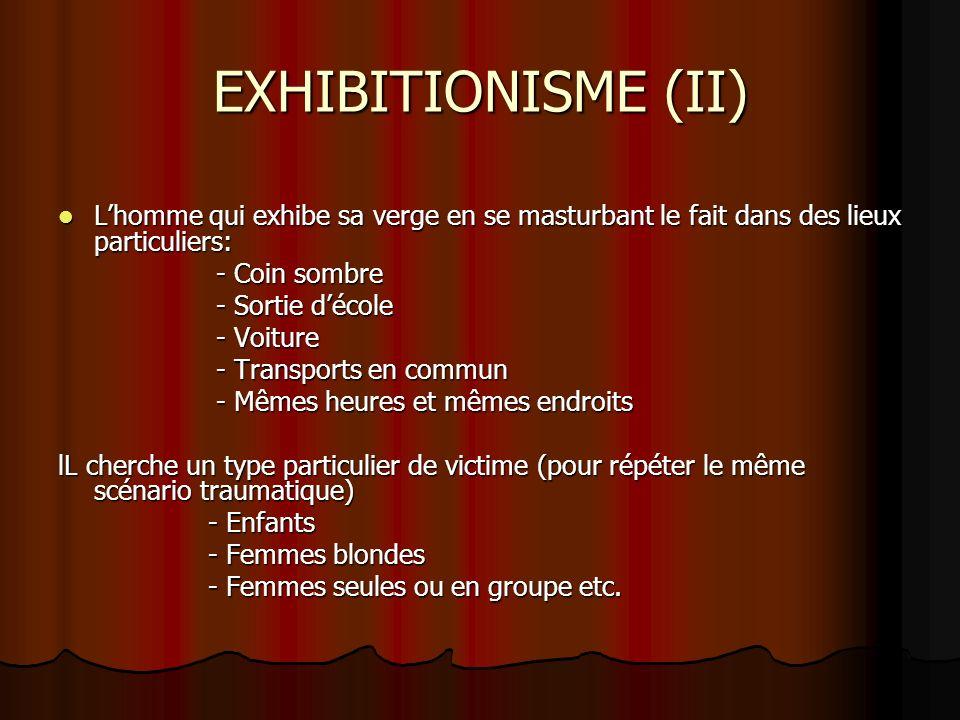 EXHIBITIONISME (II) L'homme qui exhibe sa verge en se masturbant le fait dans des lieux particuliers: