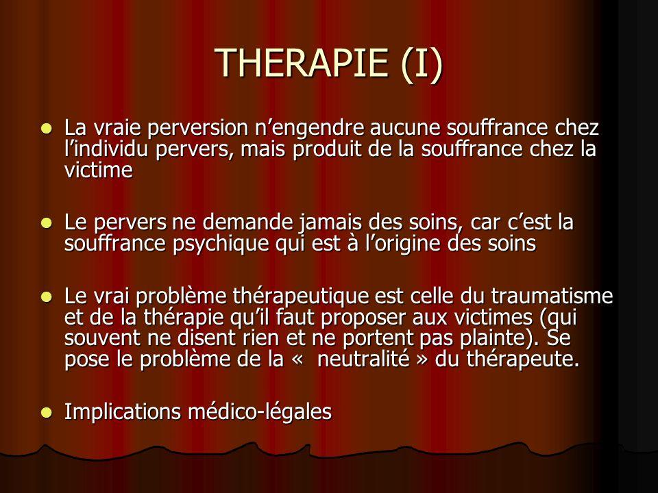 THERAPIE (I) La vraie perversion n'engendre aucune souffrance chez l'individu pervers, mais produit de la souffrance chez la victime.
