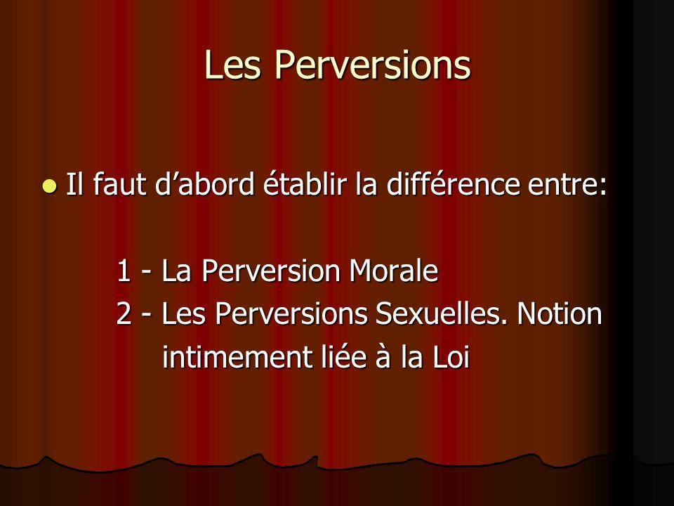 Les Perversions Il faut d'abord établir la différence entre: