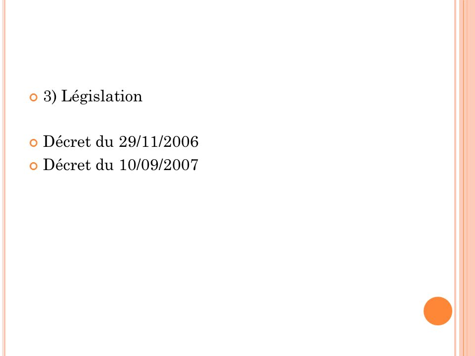 3) Législation Décret du 29/11/2006 Décret du 10/09/2007