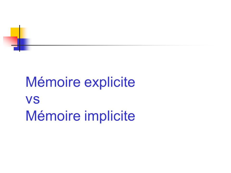 Mémoire explicite vs Mémoire implicite
