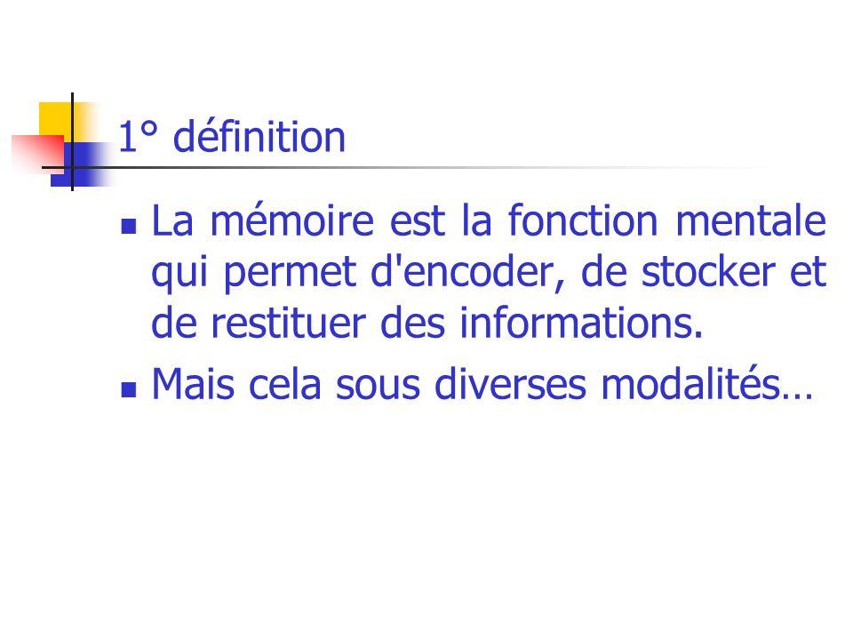 1° définition La mémoire est la fonction mentale qui permet d encoder, de stocker et de restituer des informations.
