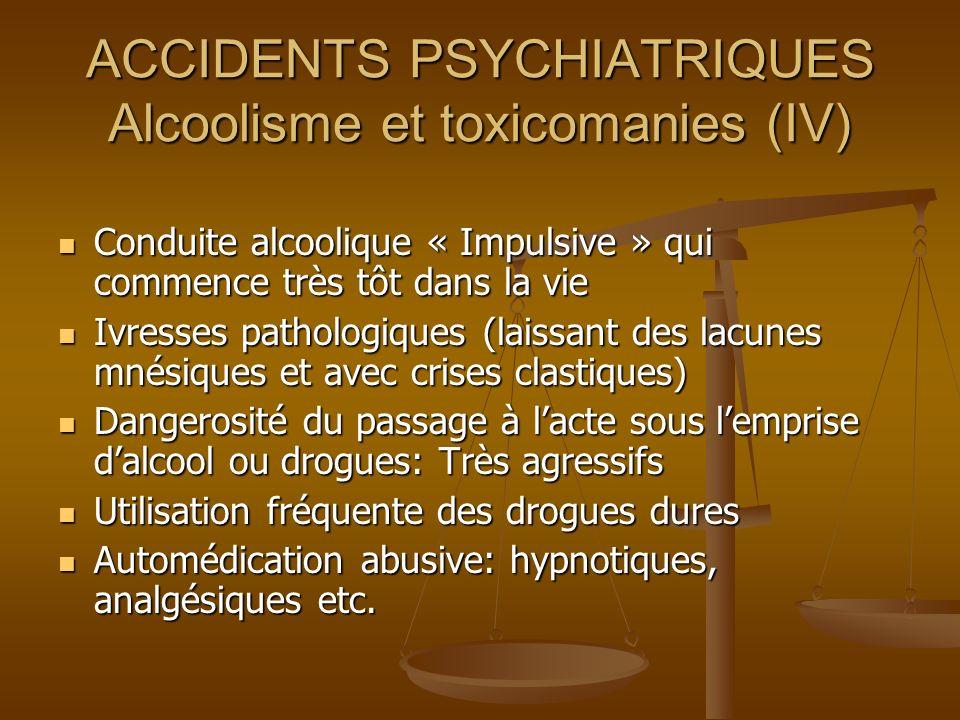 ACCIDENTS PSYCHIATRIQUES Alcoolisme et toxicomanies (IV)