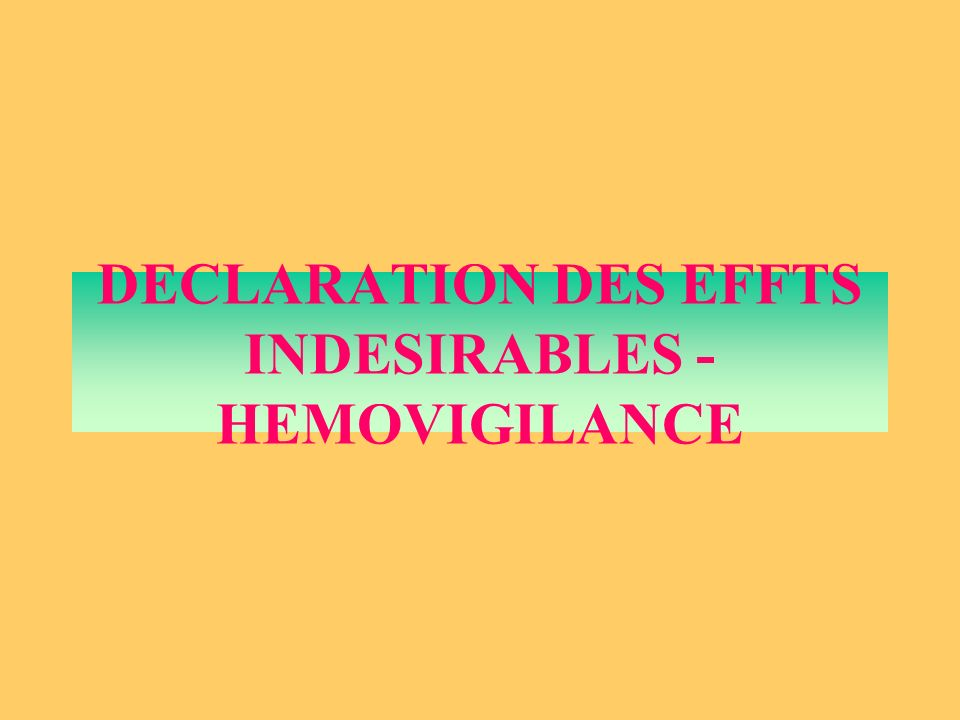 DECLARATION DES EFFTS INDESIRABLES - HEMOVIGILANCE