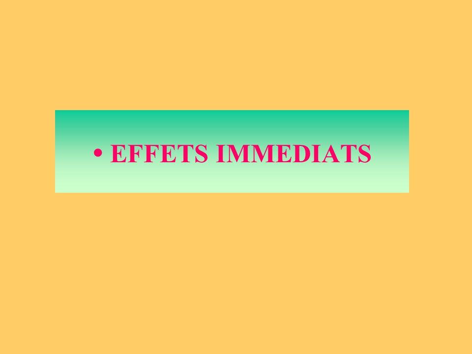 • EFFETS IMMEDIATS