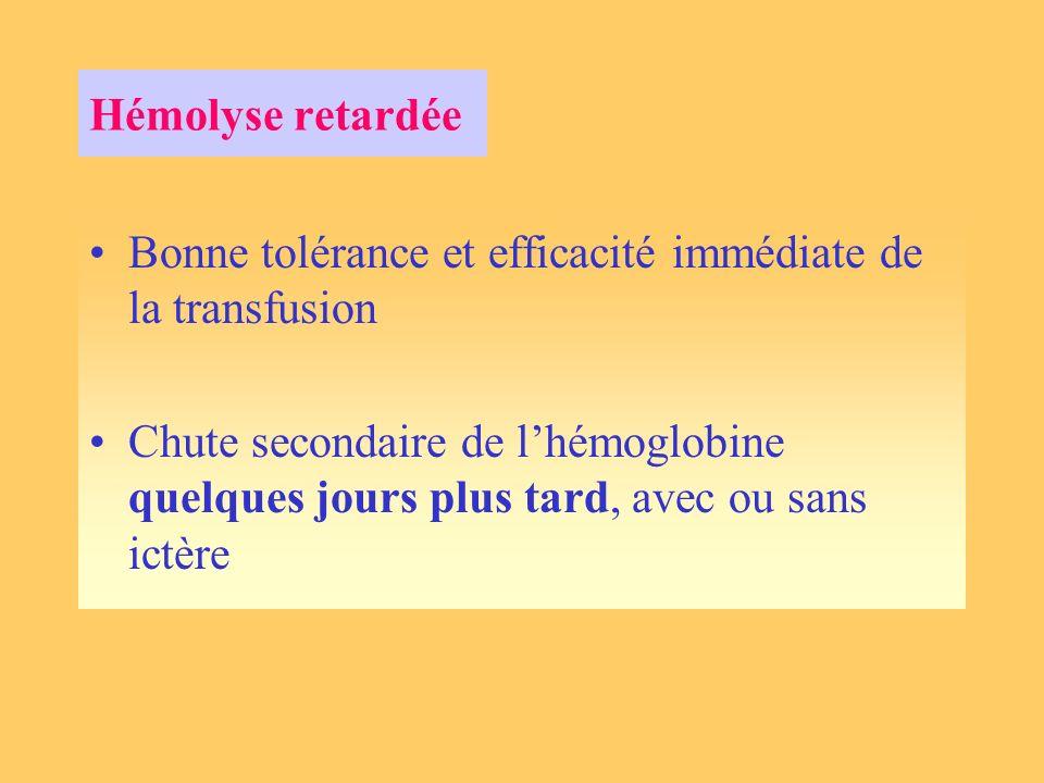 Hémolyse retardée Bonne tolérance et efficacité immédiate de la transfusion.