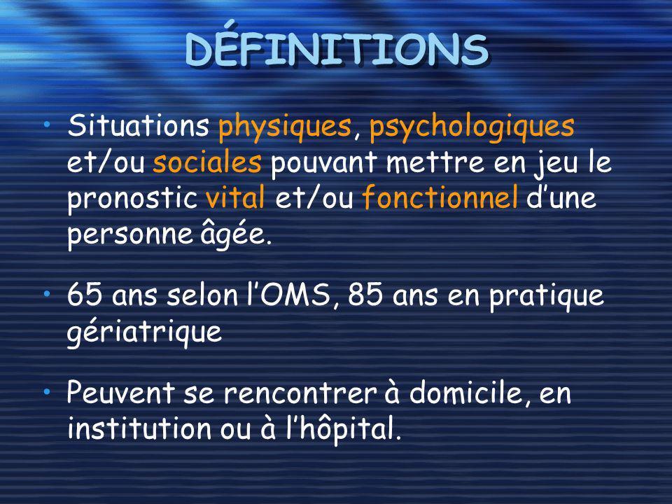 DÉFINITIONS Situations physiques, psychologiques et/ou sociales pouvant mettre en jeu le pronostic vital et/ou fonctionnel d'une personne âgée.