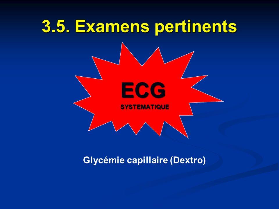 3.5. Examens pertinents ECG SYSTEMATIQUE Glycémie capillaire (Dextro)
