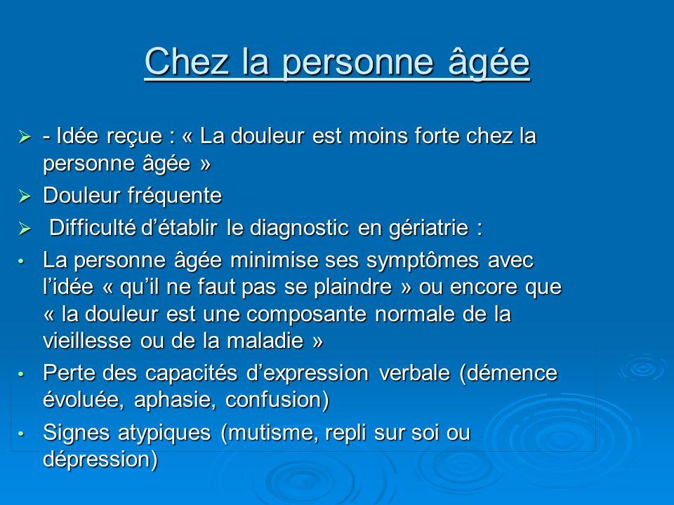 Chez la personne âgée - Idée reçue : « La douleur est moins forte chez la personne âgée » Douleur fréquente.